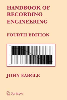 Handbook of Recording Engineering By Eargle, John